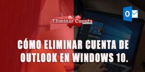 Eliminar cuenta de ususrio Outlook en windows 10