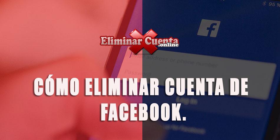 Eliminar cuenta de Facebook.