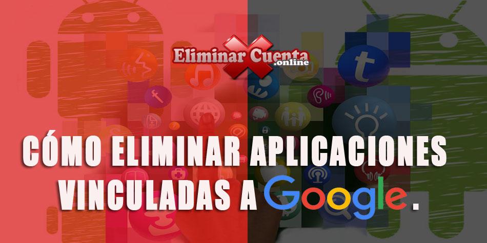 Cómo eliminar aplicaciones vinculadas a google