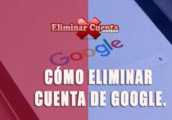Eliminar tu cuenta de google en tres pasos