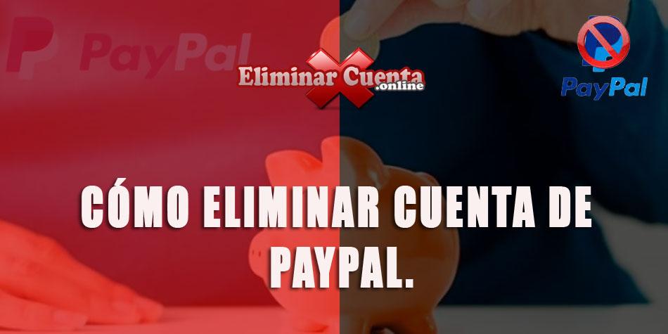 Eliminar cuenta de Paypla definitivamente y de forma sencilla.