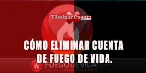 eLIMINAR CUENTA DE FUEGO DE VIDA