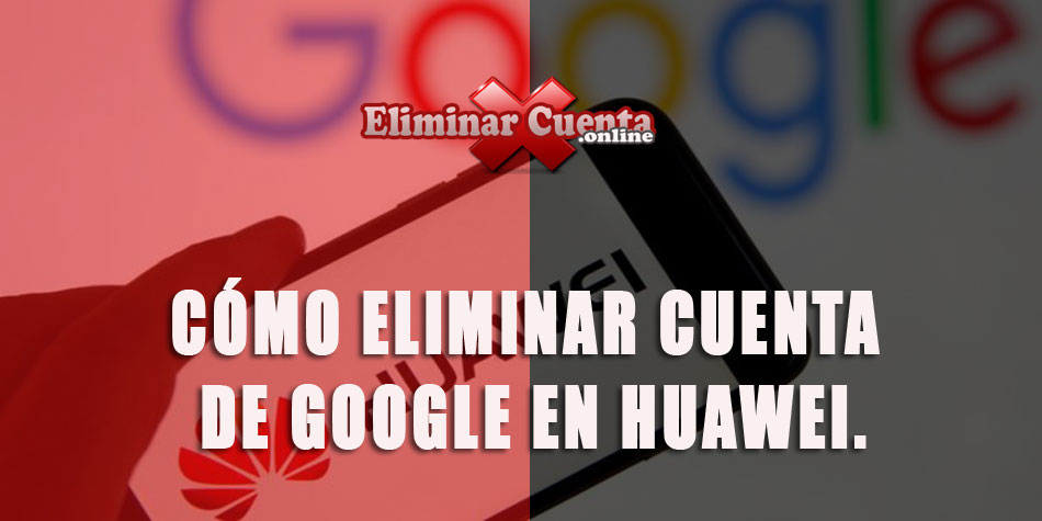 Eliminar cuenta de Google en Huawei
